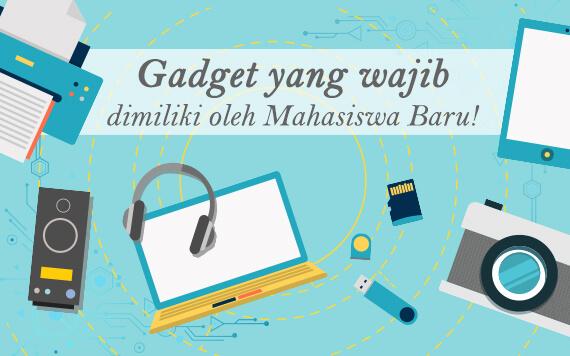 Gadget Penting yang Wajib Dimiliki oleh Semua Mahasiswa Baru