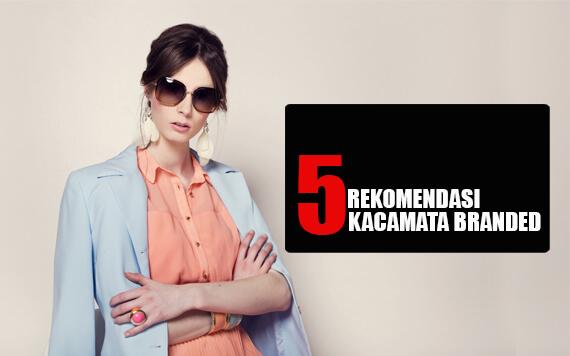 5 Rekomendasi Kacamata Branded Dengan Desain Classy dan Chic