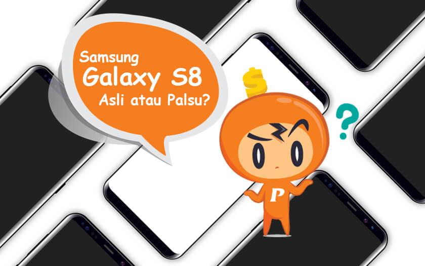 Inilah Cara Membedakan Samsung Galaxy S8 Yang Asli Dan Palsu