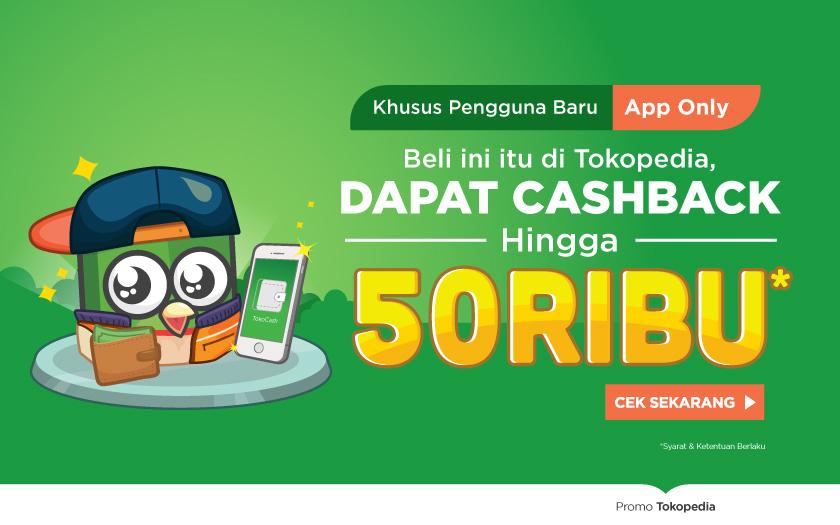 Belanja di Tokopedia dan Langsung Dapatkan Cashback 50 Ribu!